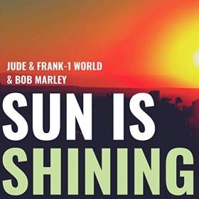 JUDE & FRANK, 1WORLD & BOB MARLEY - SUN IS SHINING